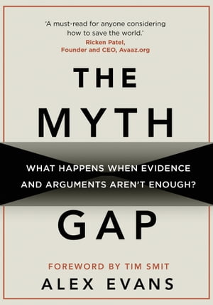 The Myth Gap What Happens When Evidence and Arguments Aren?t Enough
