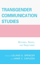 Transgender Communication Studies: Histories, Trends, and Trajectories