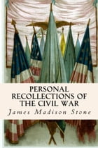 Personal Recollections of the Civil War by James Madison Stone