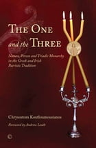 The One and the Three: Nature, Person and Triadic Monarchy in the Greek and Irish Patristic Tradition by Chrysostom Koutloumousianos