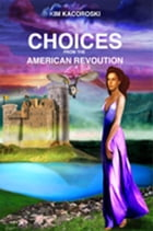 Choices from the American Revolution by Kim Kacoroski