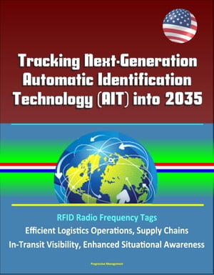 Tracking Next-Generation Automatic Identification Technology (AIT) into 2035 - RFID Radio Frequency Tags,  Efficient Logistics Operations,  Supply Chain