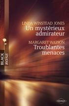 Un mystérieux admirateur - Troublantes menaces (Harlequin Black Rose) by Linda Winstead Jones