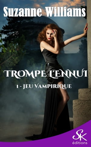 Jeu Vampirique: Trompe l'ennui, T1 by Suzanne Williams