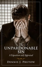 The Unpardonable Sin, An Exposition and Appraisal by Dennis Prutow