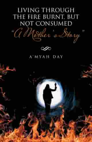 """Living Through the Fire Burnt, but Not Consumed: """"A Mother's Story"""" by A'Myah Day"""