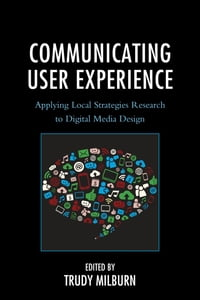 Communicating User Experience: Applying Local Strategies Research to Digital Media Design