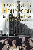 London's Hollywood: The Gainsborough Studio in the Silent Years by Gary Chapman