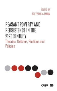 Peasant Poverty and Persistence in the Twenty-First Century