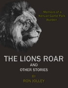 The Lions Roar and Other Stories by Ron Jolley