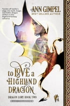 To Love A Highland Dragon: Dragon Lore, #2 by Ann Gimpel
