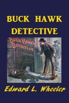 Buck Hawk, Detective by Edward L. Wheeler