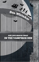 And Jake Makes Three In The Vampires Den by Sue Whitaker