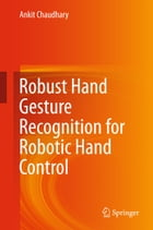Robust Hand Gesture Recognition for Robotic Hand Control by Ankit Chaudhary