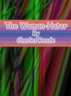 The Woman-Hater by Charles Reade