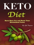 Keto Diet: Burn More Fat and Boost Your Metabolism Faster by Lyle Ferguson