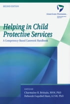 Helping in Child Protective Services: A Competency-Based Casework Handbook by American Humane Association