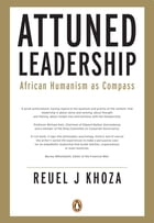 Attuned Leadership: African Humanism as Compass by Reuel Khoza