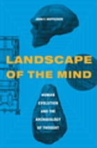 Landscape of the Mind: Human Evolution and the Archeology of Thought by John F. Hoffecker