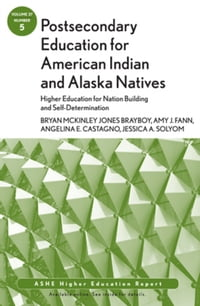 Postsecondary Education for American Indian and Alaska Natives: Higher Education for Nation…