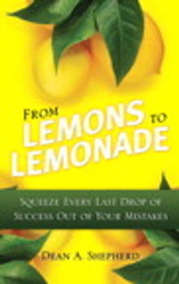Book From Lemons to Lemonade: Squeeze Every Last Drop of Success Out of Your Mistakes by Dean A. Shepherd
