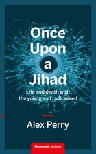 Once Upon a Jihad: Life and death with the young and radicalised by Alex Perry