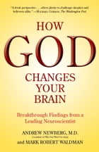 How God Changes Your Brain: Breakthrough Findings from a Leading Neuroscientist by Andrew Newberg, M.D.