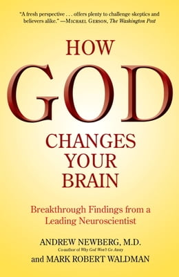 Book How God Changes Your Brain: Breakthrough Findings from a Leading Neuroscientist by Andrew Newberg, M.D.