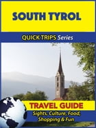 South Tyrol Travel Guide (Quick Trips Series): Sights, Culture, Food, Shopping & Fun by Sara Coleman