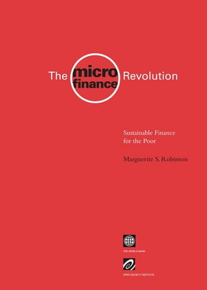 The Microfinance Revolution: Sustainable Finance For The Poor by Robinson Marguerite S.