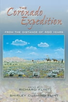 The Coronado Expedition: From the Distance of 460 Years by Richard Flint