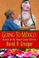 Going to Mexico by David H. Greegor
