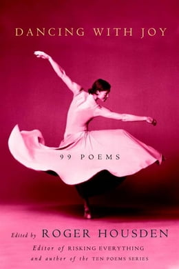 Book Dancing with Joy: 99 Poems by Roger Housden