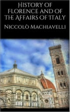 History of Florence and of the Affairs of Italy by Niccolò Machiavelli