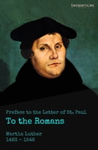 Preface to the Letter of St. Paul to the Romans by Martin Luther