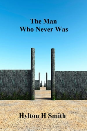 The Man Who Never Was by Hylton Smith