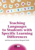 Teaching Languages to Students with Specific Learning Differences by KORMOS, Judit, SMITH, Anne Margaret