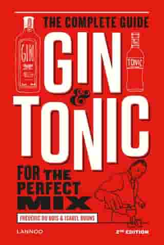 Gin & Tonic: the complete guide for the perfect mix by Frédéric Du Bois