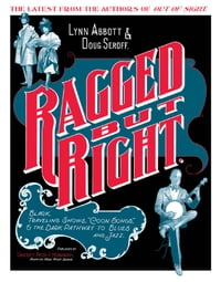 "Ragged but Right: Black Traveling Shows, ""Coon Songs,"" and the Dark Pathway to Blues and Jazz"