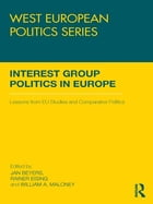 Interest Group Politics in Europe: Lessons from EU Studies and Comparative Politics