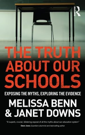 The Truth About Our Schools Exposing the myths,  exploring the evidence