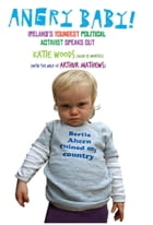 Angry Baby: Ireland's Youngest Political Activist Speaks Out: A Toddler's Take on Ireland's Economic Meltdown by Arthur Mathews