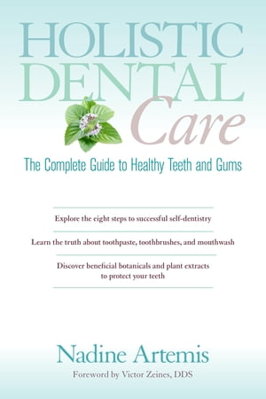 Holistic Dental Care The Complete Guide to Healthy Teeth and Gums