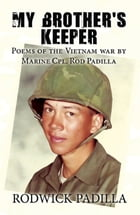 My Brother's Keeper: Poems of the Vietnam war by Marine Cpl. Rod Padilla by Rodwick Padilla