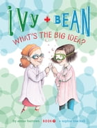 Ivy and Bean (Book 7): What's the Big Idea? by Annie Barrows