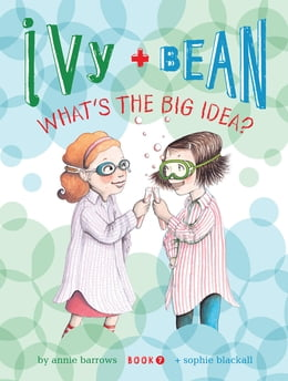 Book Ivy and Bean (Book 7): What's the Big Idea? by Annie Barrows