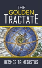 The Golden Tractate by Hermes Trimegistus