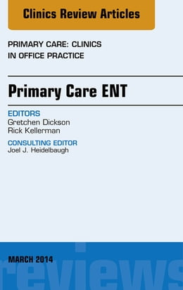 Book Primary Care ENT, An Issue of Primary Care: Clinics in Office Practice, E-Book by Gretchen Dickson, MD
