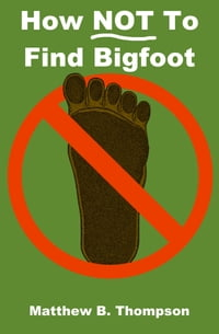 How NOT To Find Bigfoot