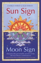 Sun Sign, Moon Sign: Discover the personality secrets of the 144 sun-moon combinations by Charles Harvey